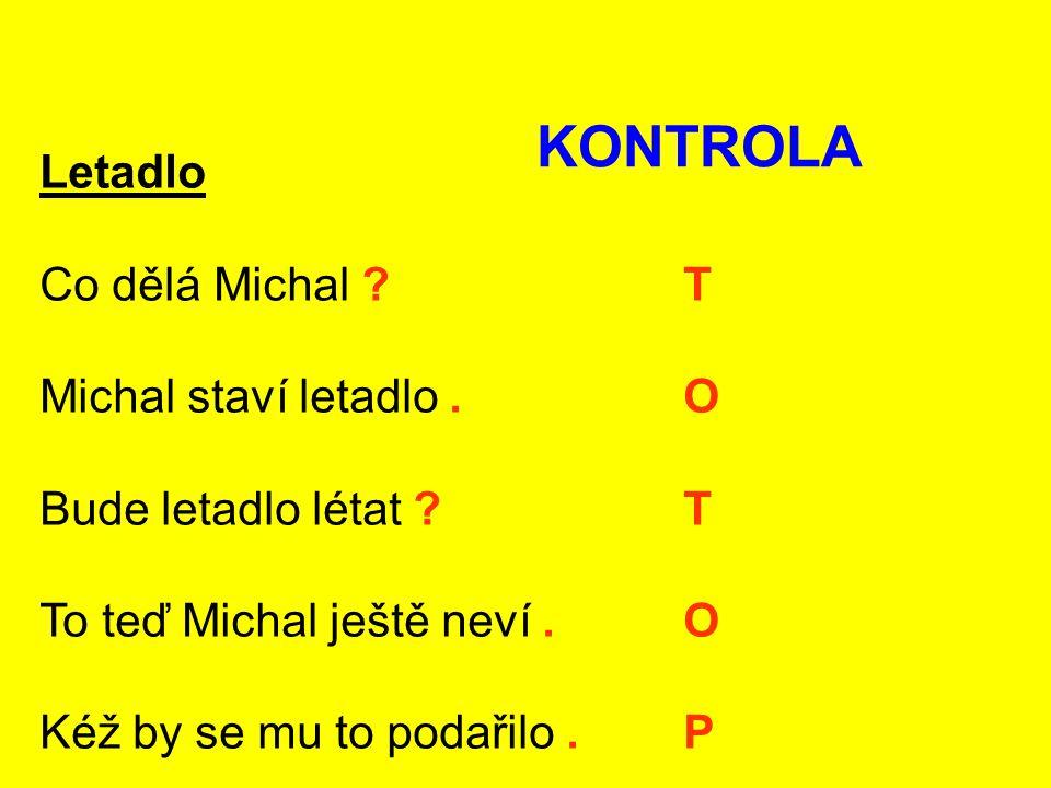KONTROLA Letadlo Co dělá Michal T Michal staví letadlo . O