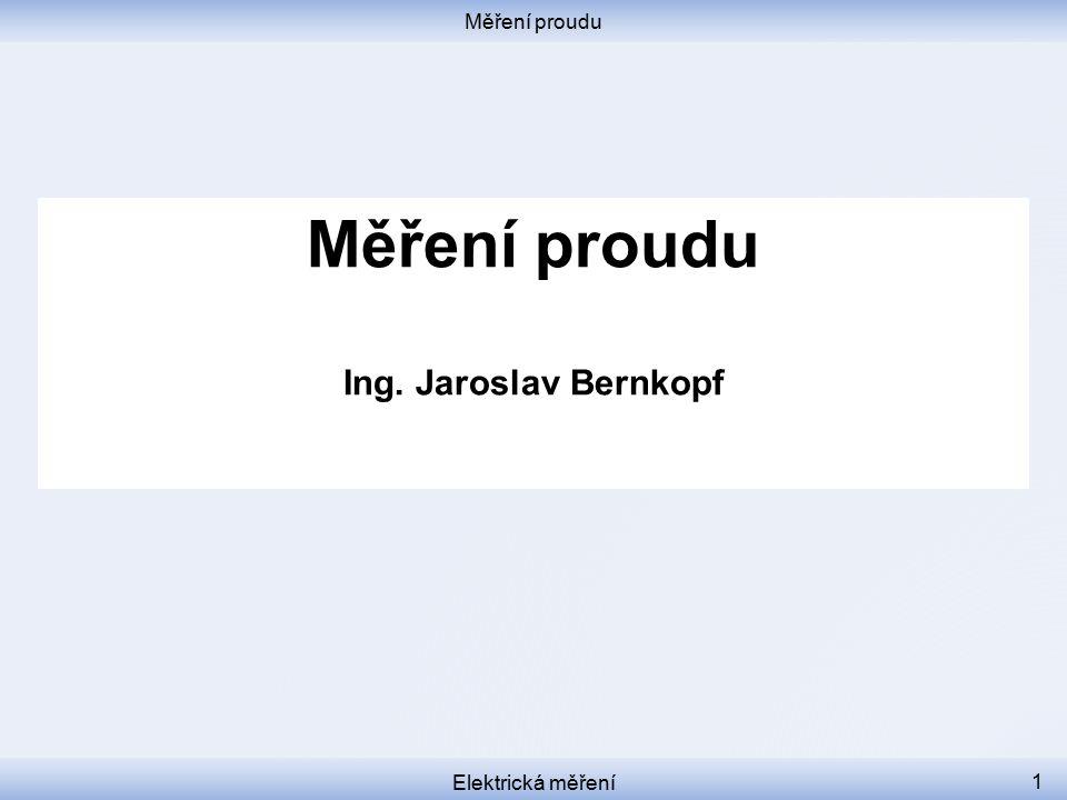 Měření proudu Měření proudu Ing. Jaroslav Bernkopf Elektrická měření
