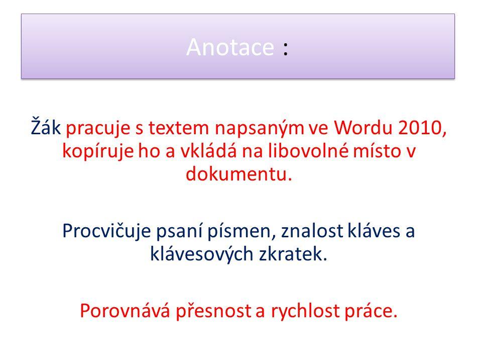 Anotace : Žák pracuje s textem napsaným ve Wordu 2010, kopíruje ho a vkládá na libovolné místo v dokumentu.