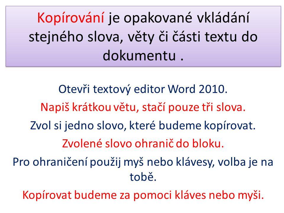 Kopírování je opakované vkládání stejného slova, věty či části textu do dokumentu .
