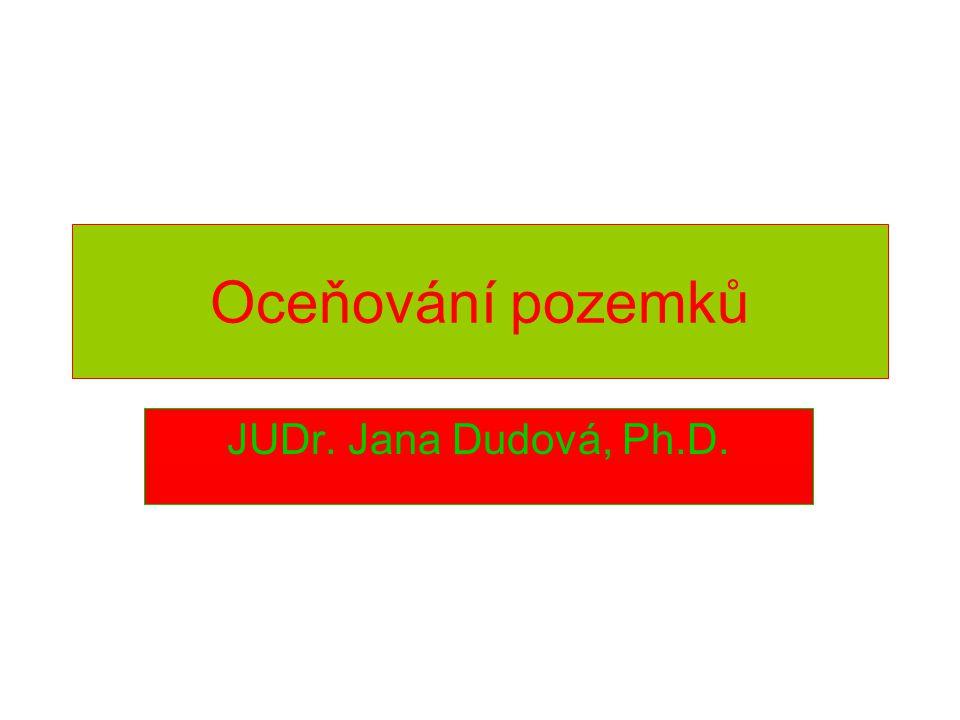 Oceňování pozemků JUDr. Jana Dudová, Ph.D.