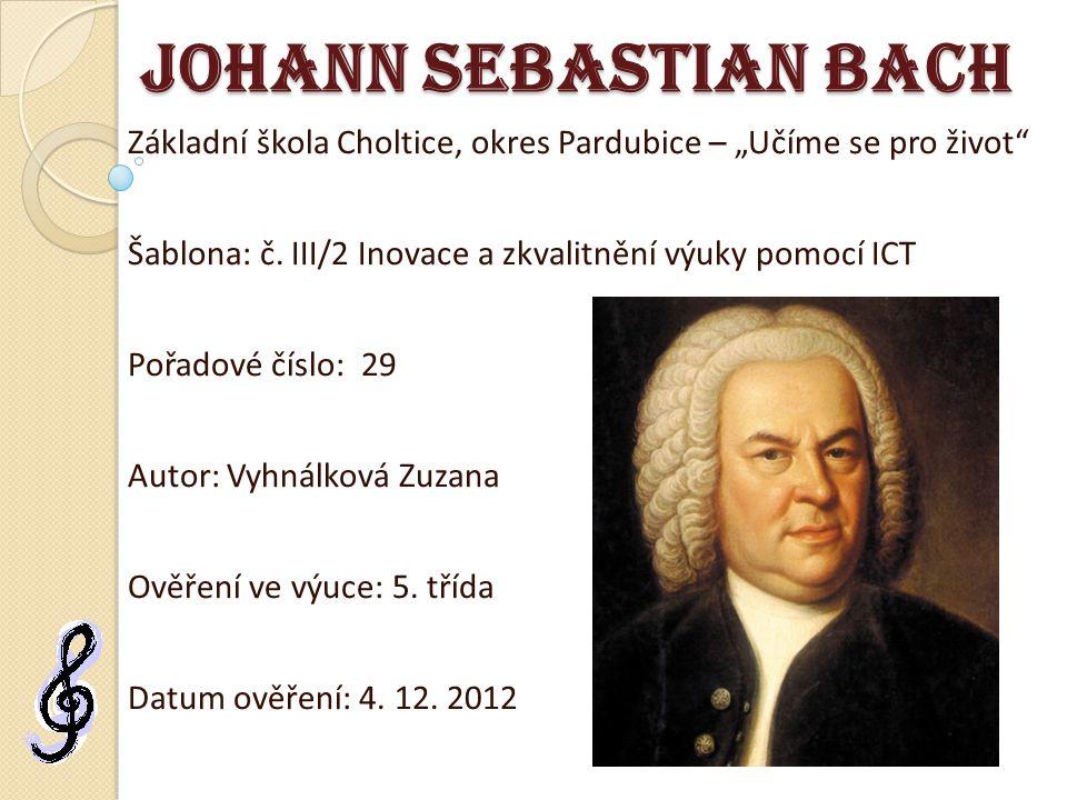 """Johann Sebastian Bach Základní škola Choltice, okres Pardubice – """"Učíme se pro život Šablona: č. III/2 Inovace a zkvalitnění výuky pomocí ICT."""