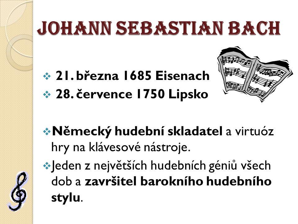 Johann Sebastian Bach 21. března 1685 Eisenach