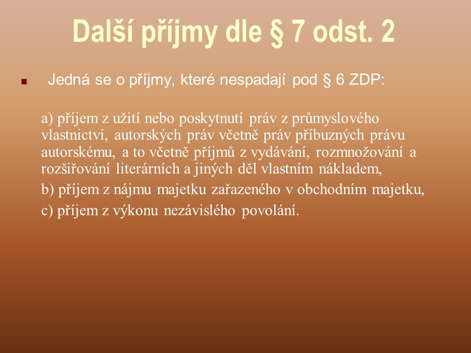 Další příjmy dle § 7 odst. 2 Jedná se o příjmy, které nespadají pod § 6 ZDP:
