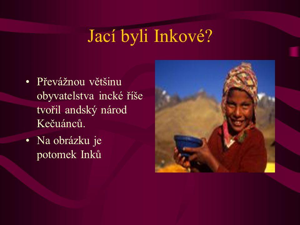 Jací byli Inkové. Převážnou většinu obyvatelstva incké říše tvořil andský národ Kečuánců.