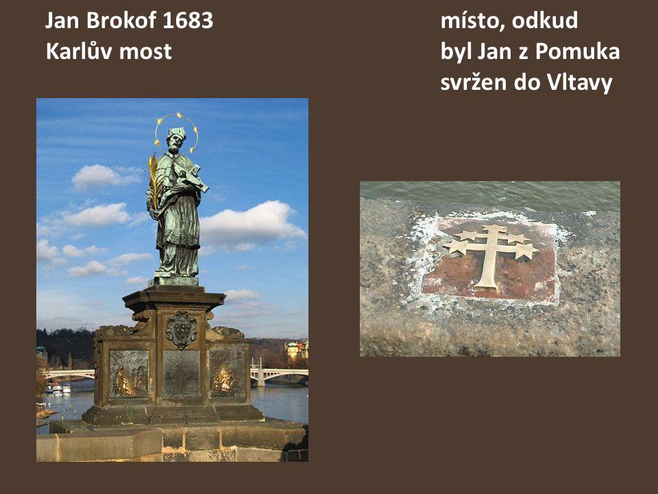 Jan Brokof 1683. místo, odkud Karlův most. byl Jan z Pomuka