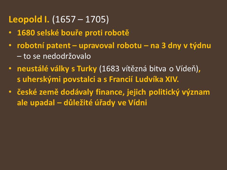 Leopold I. (1657 – 1705) 1680 selské bouře proti robotě