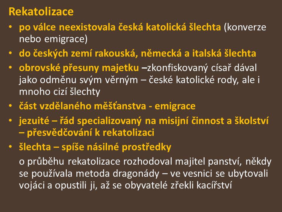 Rekatolizace po válce neexistovala česká katolická šlechta (konverze nebo emigrace) do českých zemí rakouská, německá a italská šlechta.