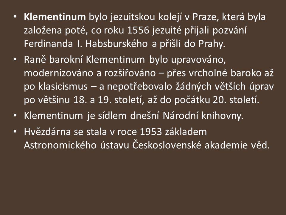 Klementinum bylo jezuitskou kolejí v Praze, která byla založena poté, co roku 1556 jezuité přijali pozvání Ferdinanda I. Habsburského a přišli do Prahy.