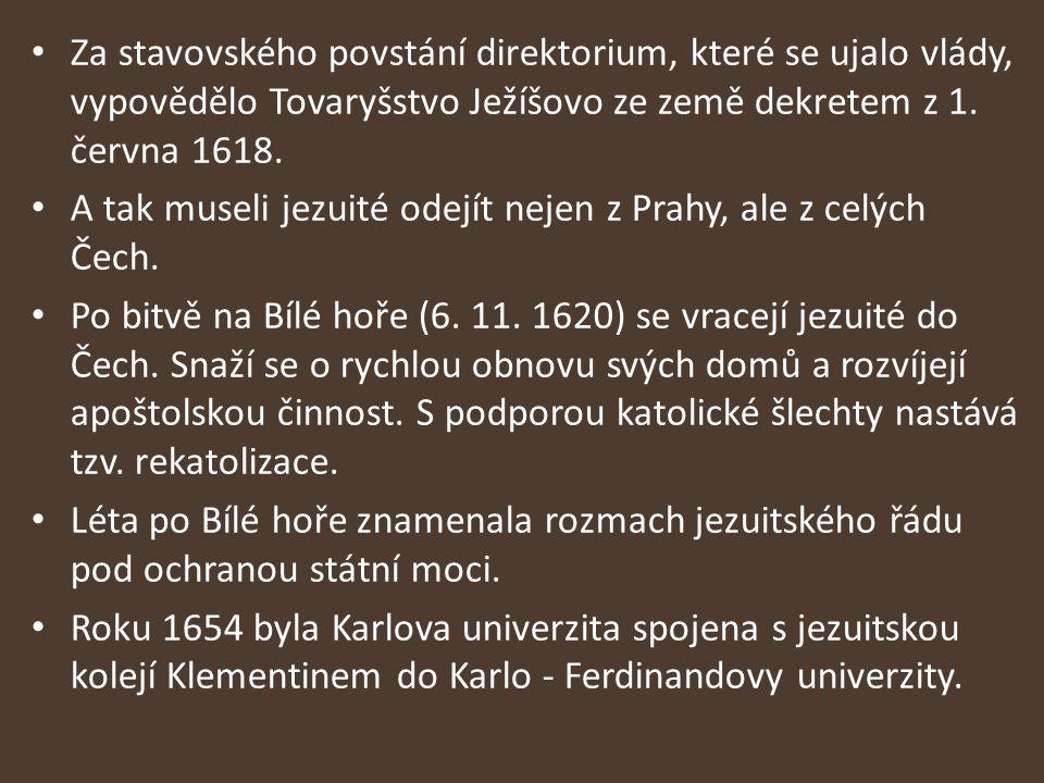 Za stavovského povstání direktorium, které se ujalo vlády, vypovědělo Tovaryšstvo Ježíšovo ze země dekretem z 1. června 1618.