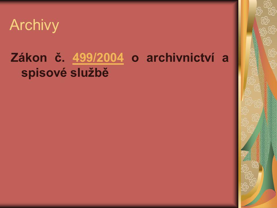 Archivy Zákon č. 499/2004 o archivnictví a spisové službě