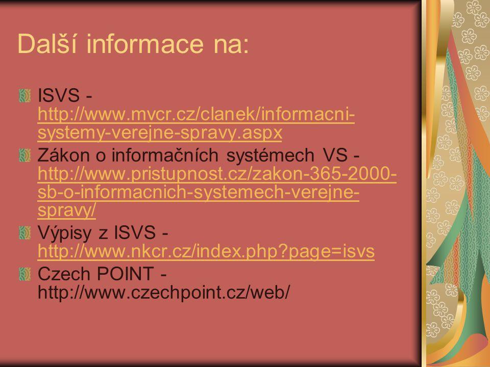 Další informace na: ISVS - http://www.mvcr.cz/clanek/informacni-systemy-verejne-spravy.aspx.