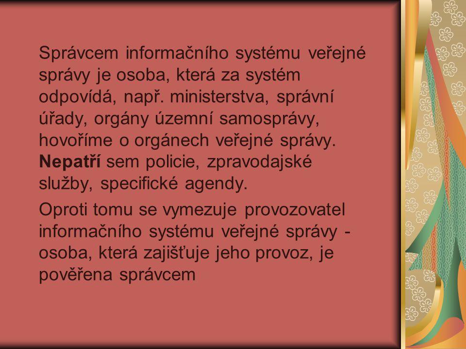 Správcem informačního systému veřejné správy je osoba, která za systém odpovídá, např. ministerstva, správní úřady, orgány územní samosprávy, hovoříme o orgánech veřejné správy. Nepatří sem policie, zpravodajské služby, specifické agendy.