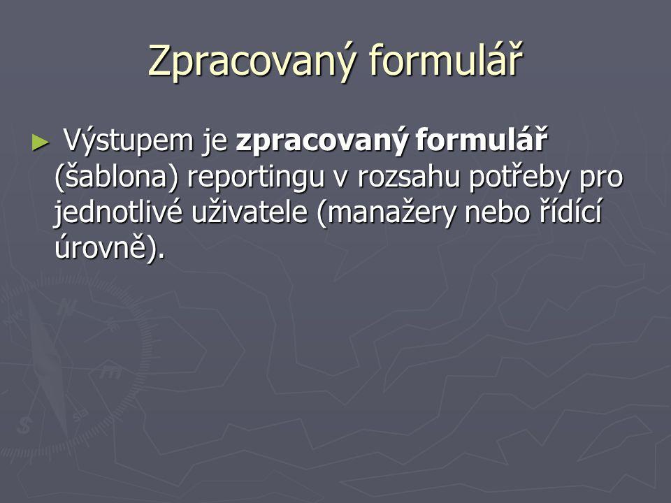 Zpracovaný formulář Výstupem je zpracovaný formulář (šablona) reportingu v rozsahu potřeby pro jednotlivé uživatele (manažery nebo řídící úrovně).