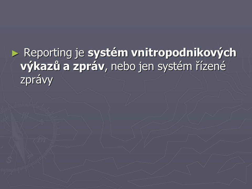 Reporting je systém vnitropodnikových výkazů a zpráv, nebo jen systém řízené zprávy