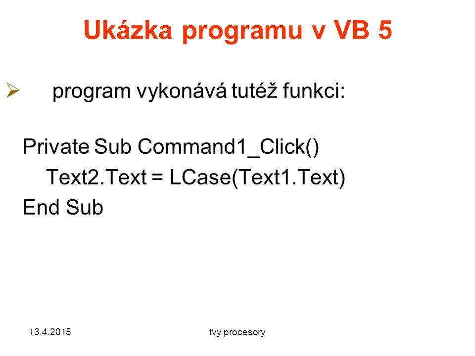 Ukázka programu v VB 5 program vykonává tutéž funkci: