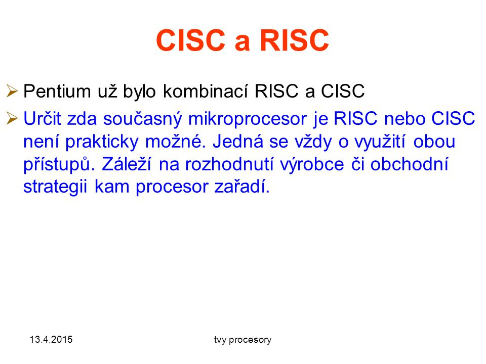 CISC a RISC Pentium už bylo kombinací RISC a CISC