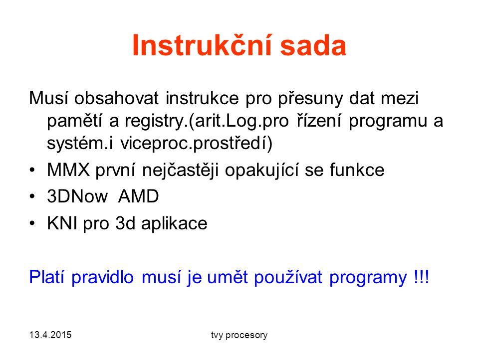Instrukční sada Musí obsahovat instrukce pro přesuny dat mezi pamětí a registry.(arit.Log.pro řízení programu a systém.i viceproc.prostředí)