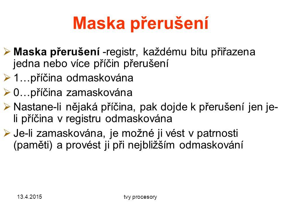 Maska přerušení Maska přerušení -registr, každému bitu přiřazena jedna nebo více příčin přerušení. 1…příčina odmaskována.