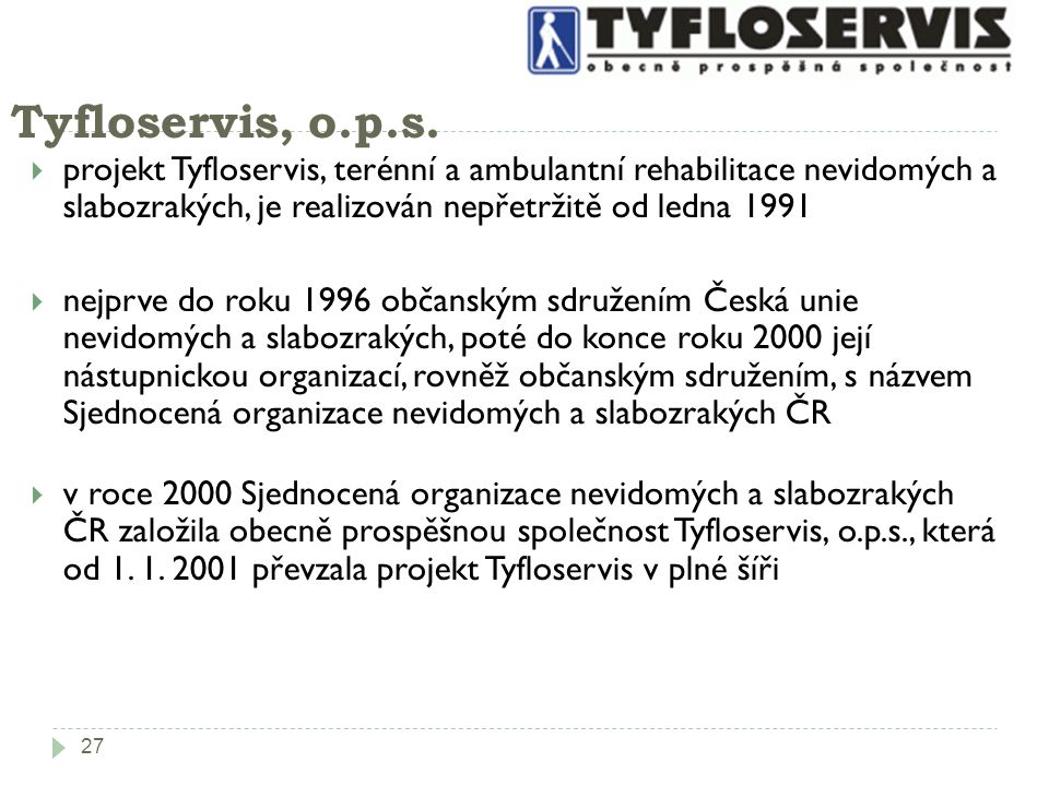 Tyfloservis, o.p.s. projekt Tyfloservis, terénní a ambulantní rehabilitace nevidomých a slabozrakých, je realizován nepřetržitě od ledna 1991.