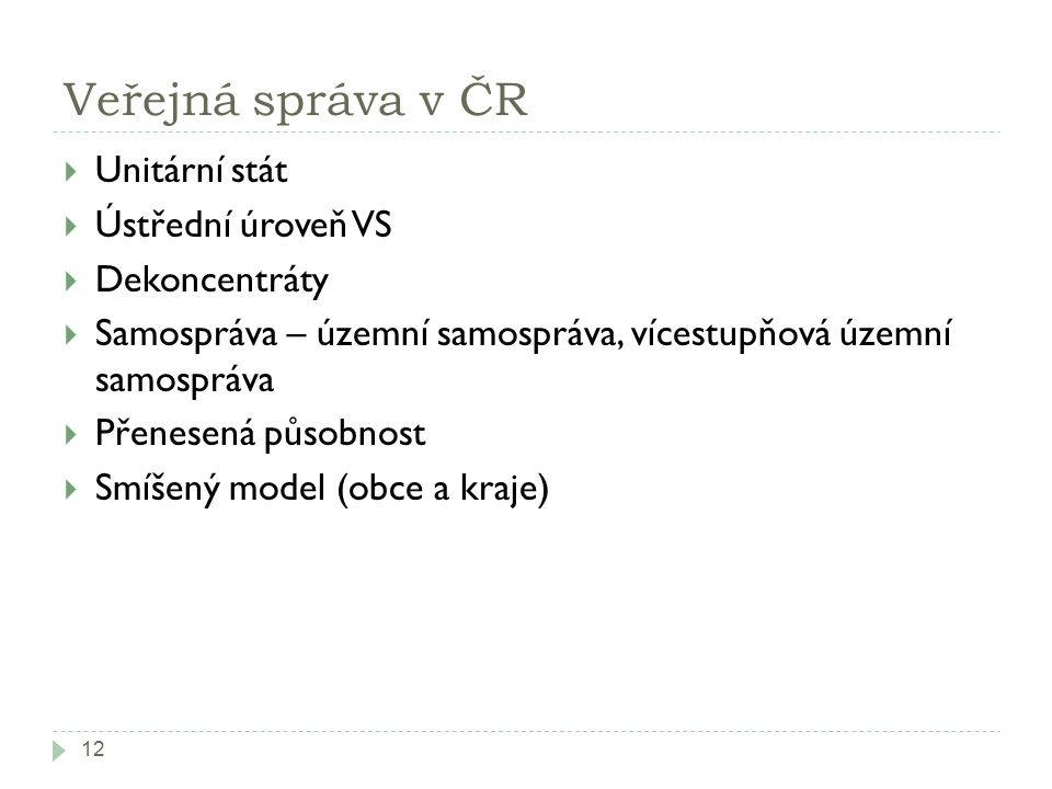 Veřejná správa v ČR Unitární stát Ústřední úroveň VS Dekoncentráty