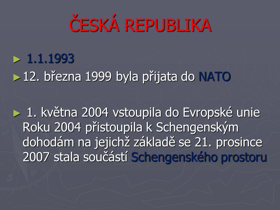 ČESKÁ REPUBLIKA 1.1.1993 12. března 1999 byla přijata do NATO