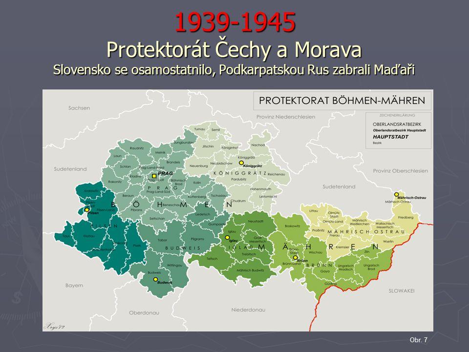 1939-1945 Protektorát Čechy a Morava Slovensko se osamostatnilo, Podkarpatskou Rus zabrali Maďaři