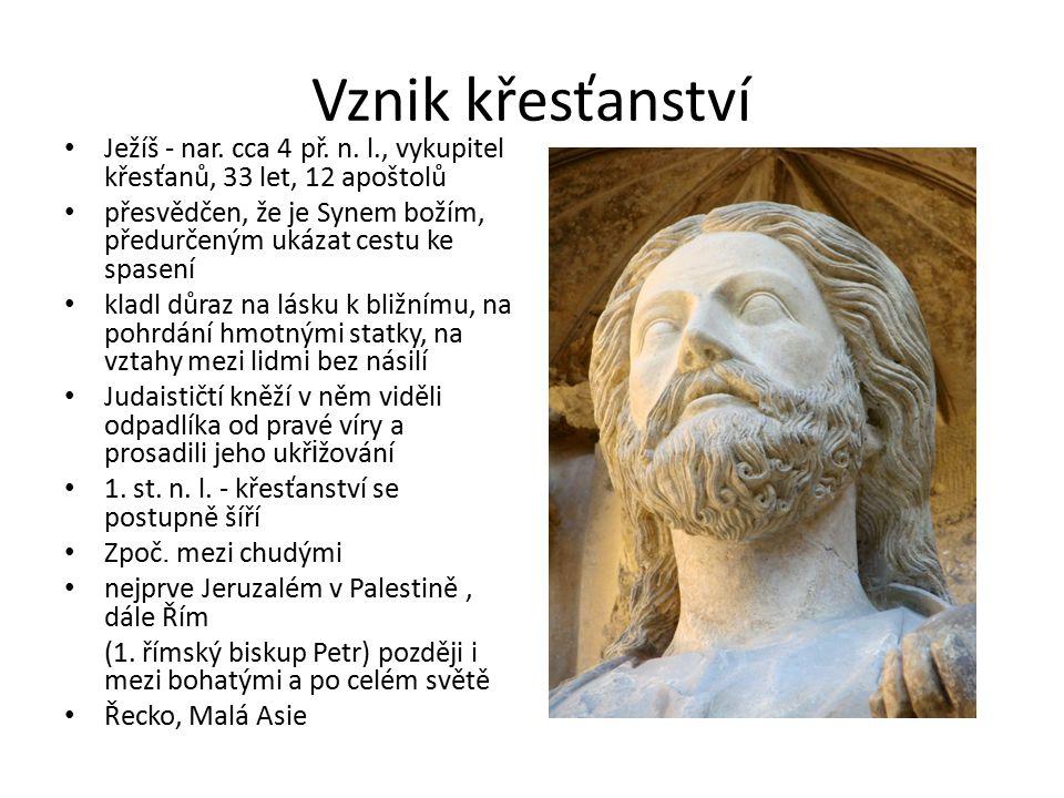 Vznik křesťanství Ježíš - nar. cca 4 př. n. l., vykupitel křesťanů, 33 let, 12 apoštolů.