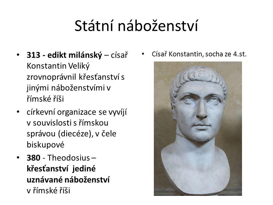 Státní náboženství 313 - edikt milánský – císař Konstantin Veliký zrovnoprávnil křesťanství s jinými náboženstvími v římské říši.