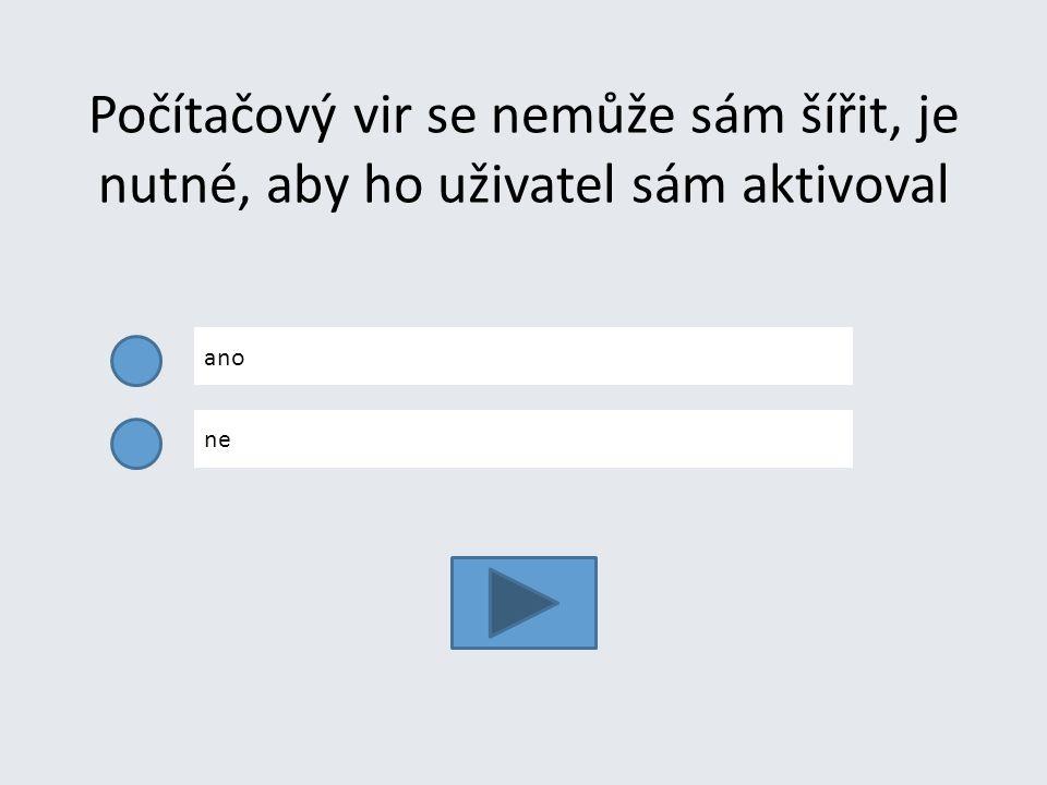 Počítačový vir se nemůže sám šířit, je nutné, aby ho uživatel sám aktivoval
