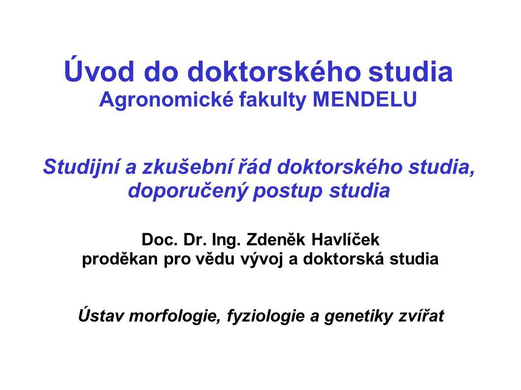 Úvod do doktorského studia Agronomické fakulty MENDELU Studijní a zkušební řád doktorského studia, doporučený postup studia