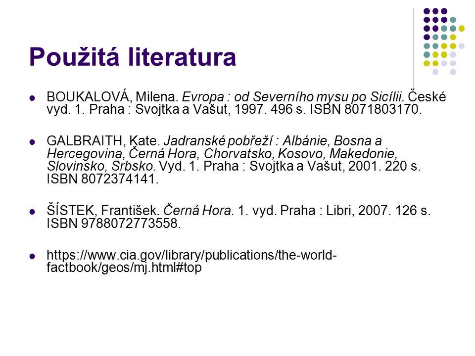 Použitá literatura BOUKALOVÁ, Milena. Evropa : od Severního mysu po Sicílii. České vyd. 1. Praha : Svojtka a Vašut, 1997. 496 s. ISBN 8071803170.
