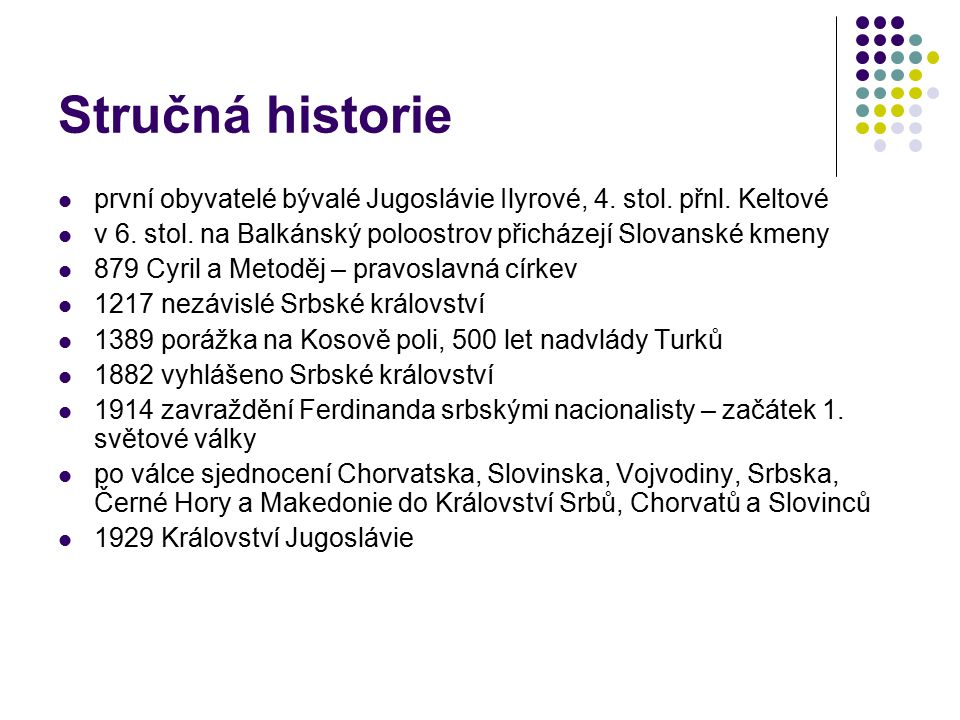 Stručná historie první obyvatelé bývalé Jugoslávie Ilyrové, 4. stol. přnl. Keltové. v 6. stol. na Balkánský poloostrov přicházejí Slovanské kmeny.