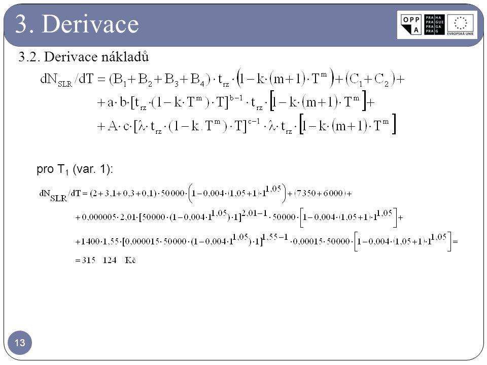 3. Derivace 3.2. Derivace nákladů pro T1 (var. 1):