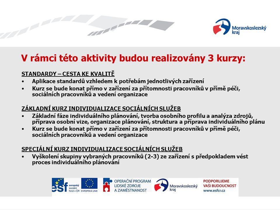 V rámci této aktivity budou realizovány 3 kurzy: