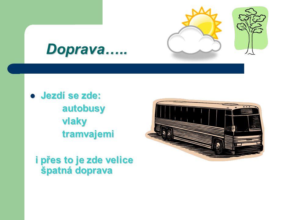 Doprava….. Jezdí se zde: autobusy vlaky tramvajemi