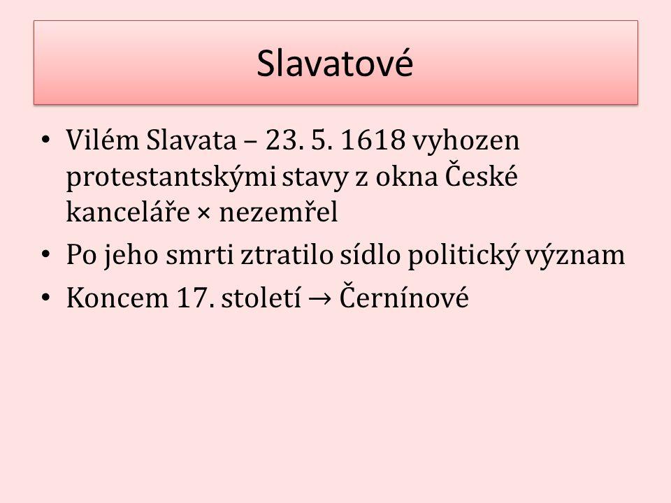 Slavatové Vilém Slavata – 23. 5. 1618 vyhozen protestantskými stavy z okna České kanceláře × nezemřel.