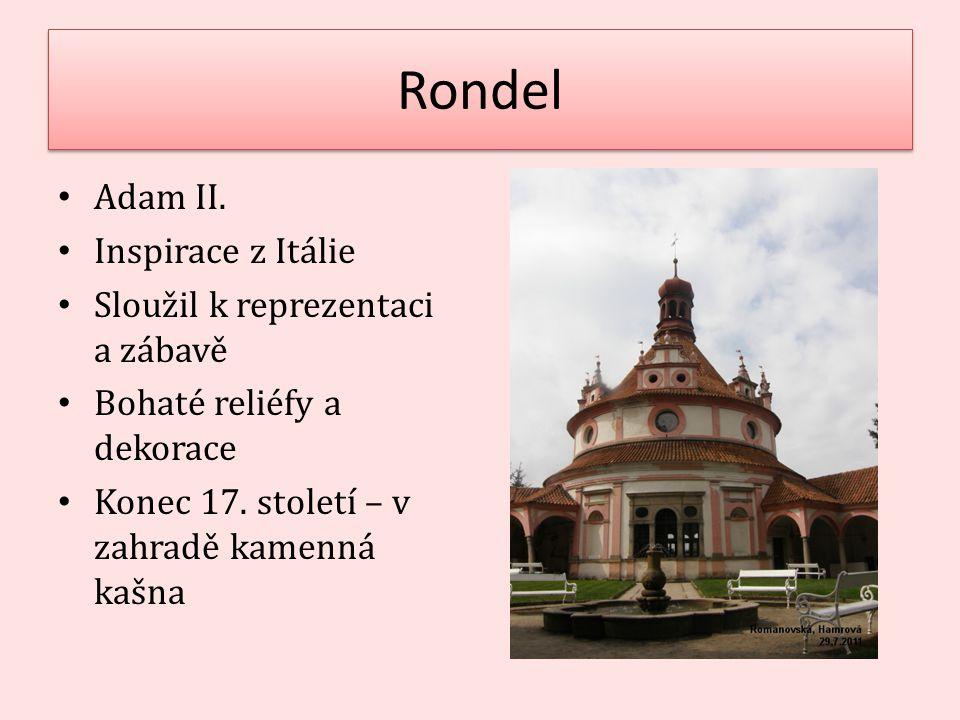 Rondel Adam II. Inspirace z Itálie Sloužil k reprezentaci a zábavě