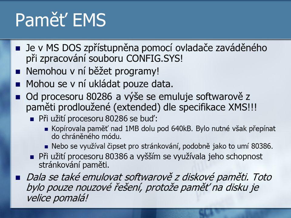 Paměť EMS Je v MS DOS zpřístupněna pomocí ovladače zaváděného při zpracování souboru CONFIG.SYS! Nemohou v ní běžet programy!
