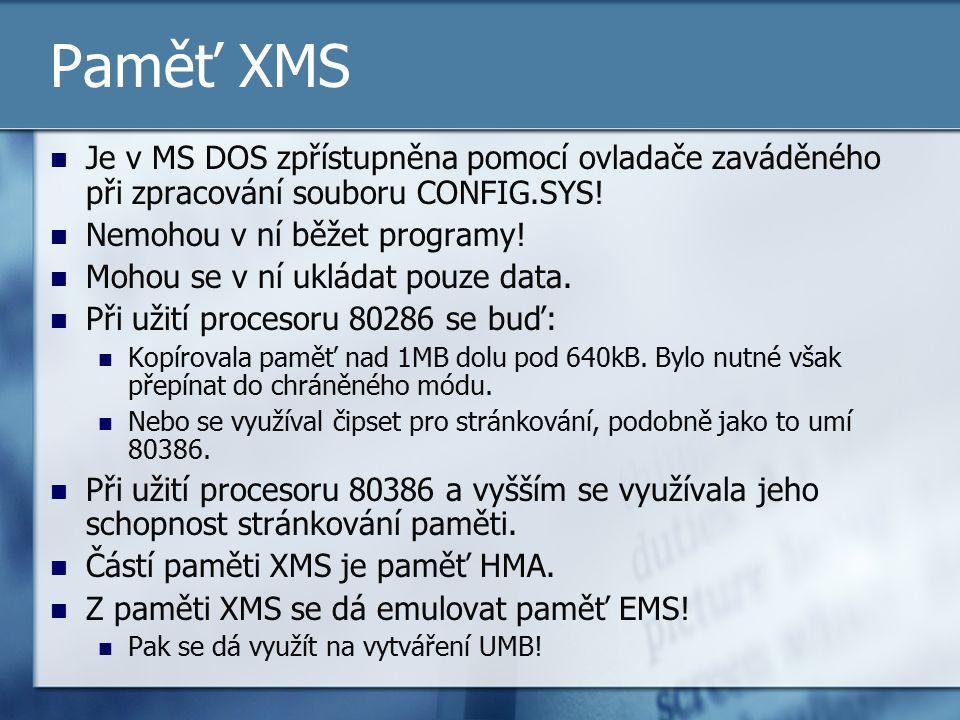 Paměť XMS Je v MS DOS zpřístupněna pomocí ovladače zaváděného při zpracování souboru CONFIG.SYS! Nemohou v ní běžet programy!