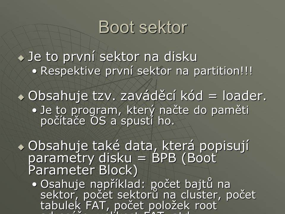 Boot sektor Je to první sektor na disku