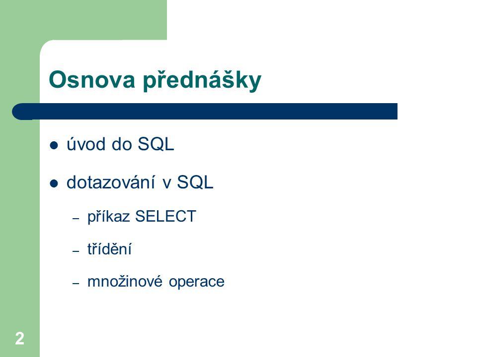 Osnova přednášky úvod do SQL dotazování v SQL příkaz SELECT třídění