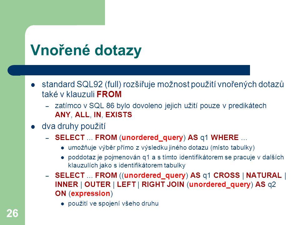 Vnořené dotazy standard SQL92 (full) rozšiřuje možnost použití vnořených dotazů také v klauzuli FROM.