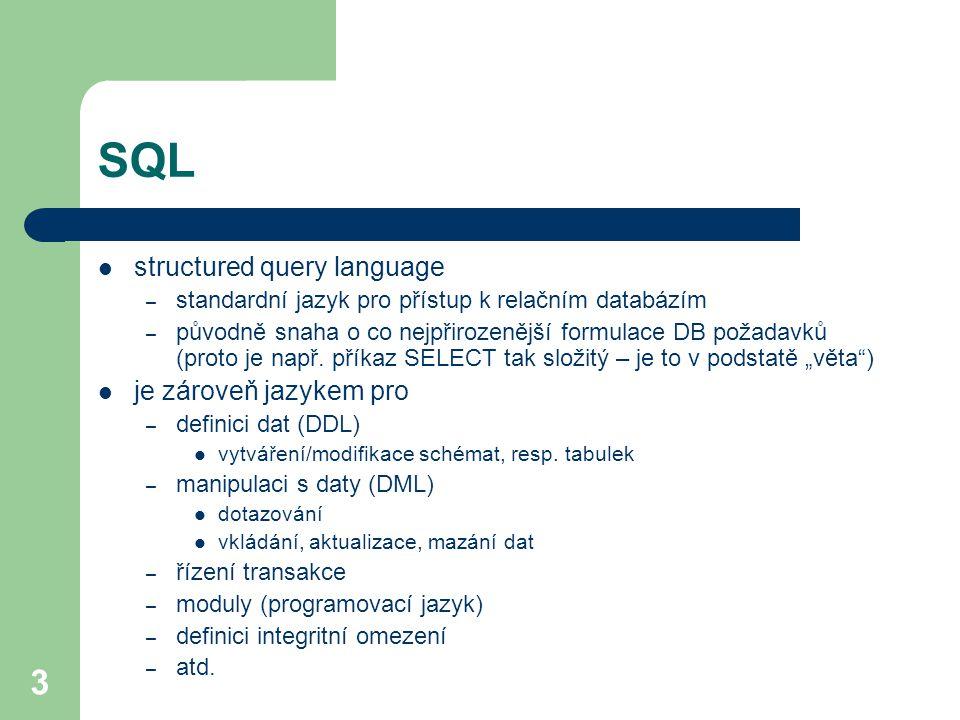 SQL structured query language je zároveň jazykem pro