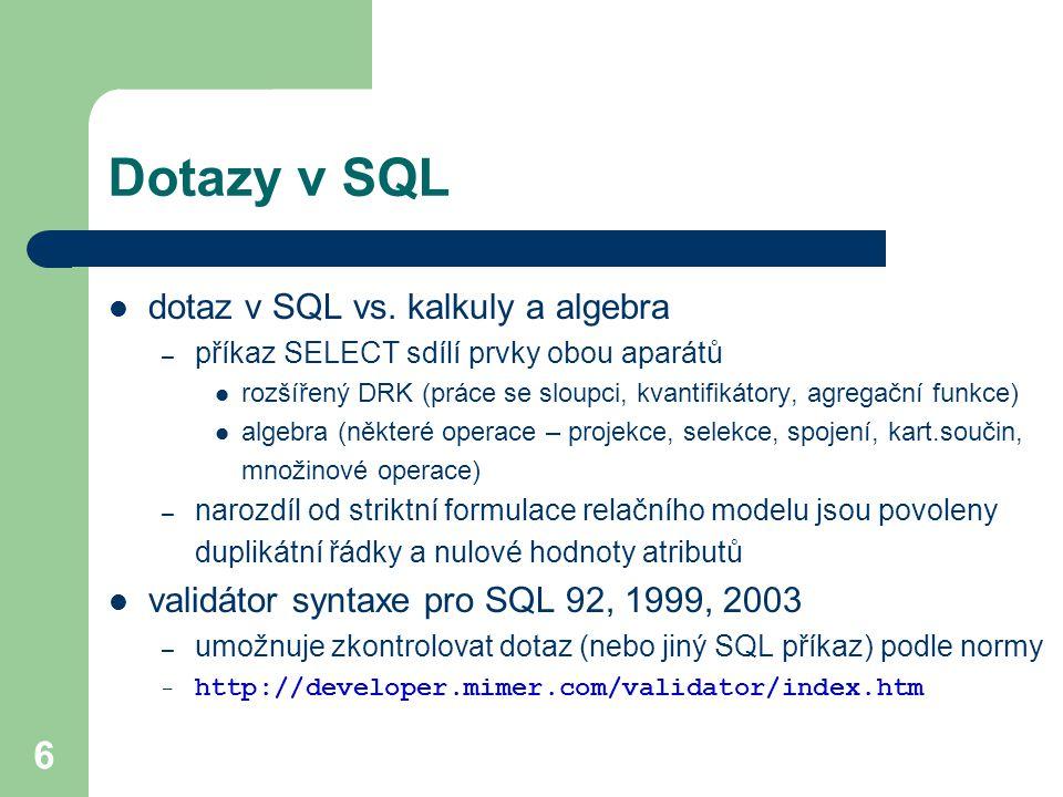 Dotazy v SQL dotaz v SQL vs. kalkuly a algebra