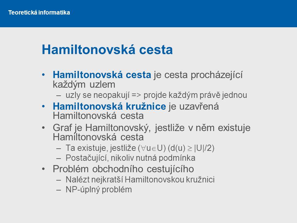 Hamiltonovská cesta Hamiltonovská cesta je cesta procházející každým uzlem. uzly se neopakují => projde každým právě jednou.