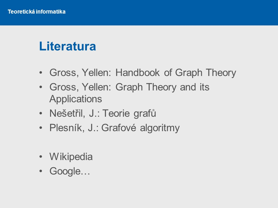 Literatura Gross, Yellen: Handbook of Graph Theory