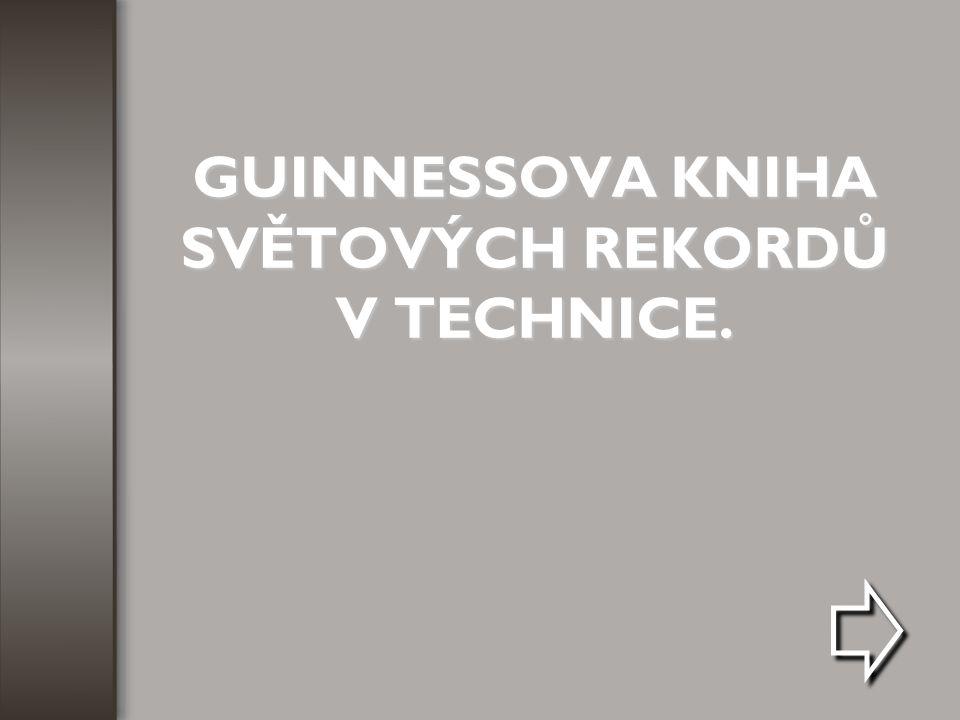 GUINNESSOVA KNIHA SVĚTOVÝCH REKORDŮ V TECHNICE.