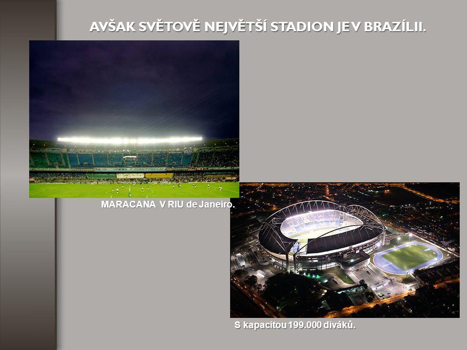 AVŠAK SVĚTOVĚ NEJVĚTŠÍ STADION JE V BRAZÍLII.
