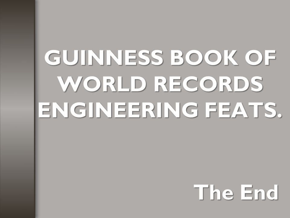 GUINNESS BOOK OF WORLD RECORDS ENGINEERING FEATS.